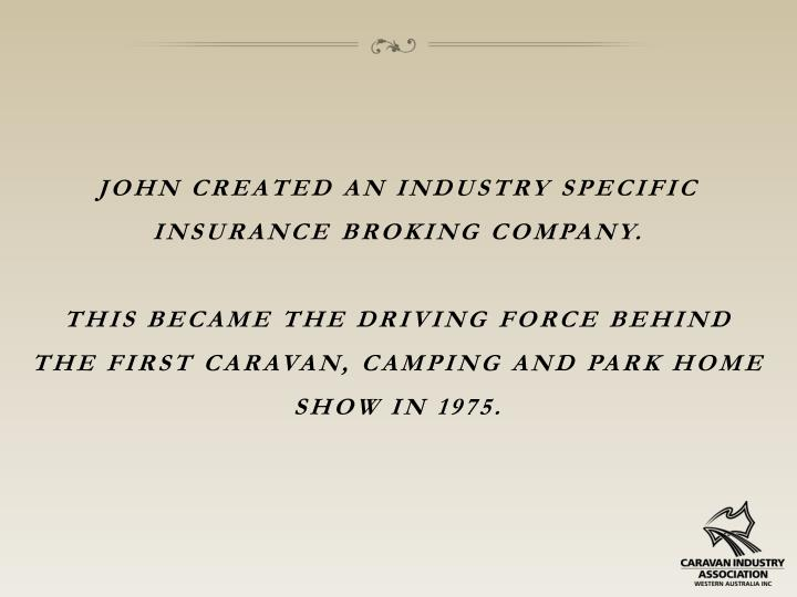 John created an industry specific insurance broking