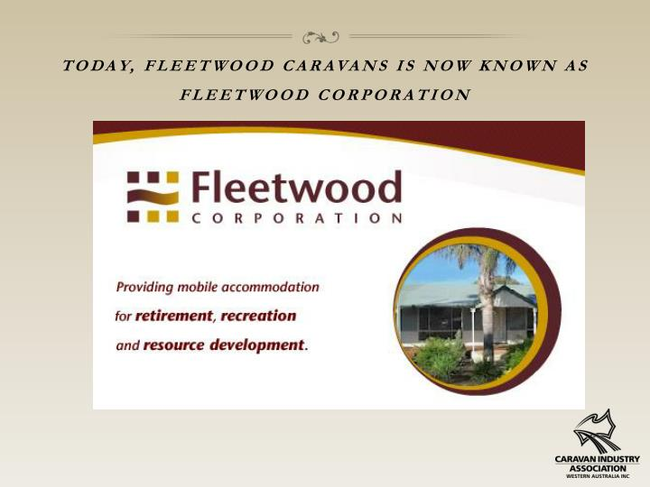 Today, fleetwood caravans is now known as fleetwood corporation