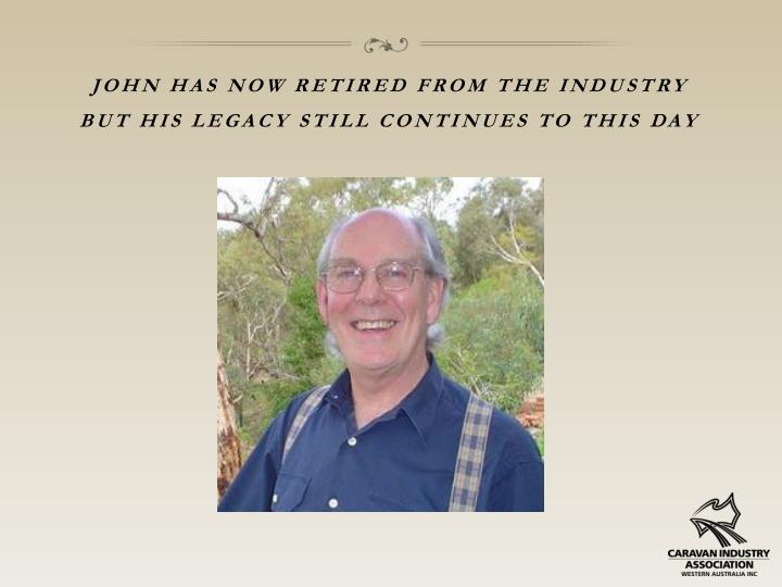 John has now retired from the industry