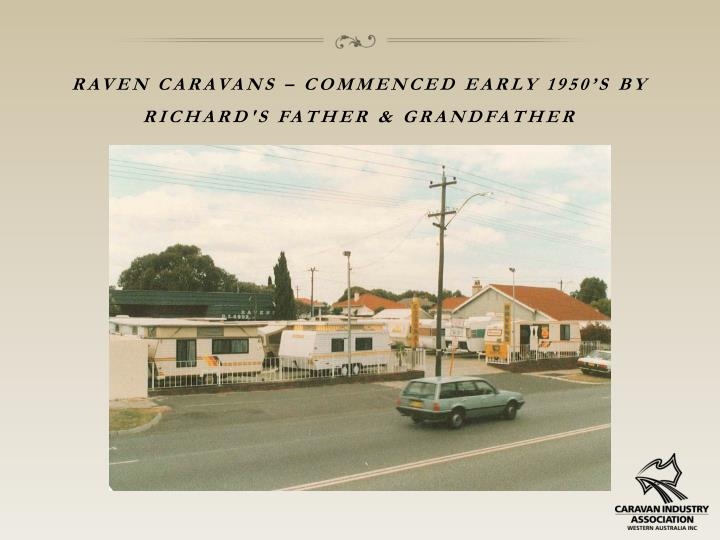 Raven caravans – commenced early 1950's by Richard's father & grandfather