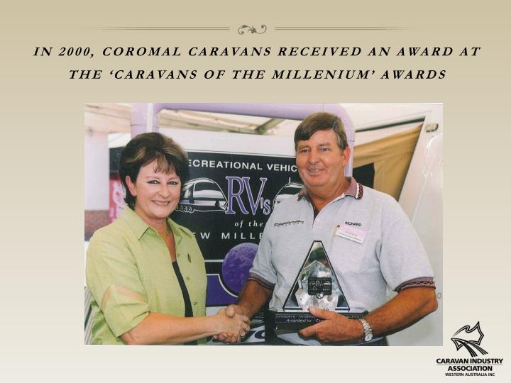 In 2000, coromal caravans received an award at the 'caravans of the