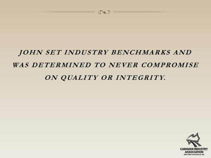 John set industry benchmarks and