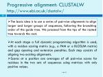 progressive alignment clustalw http www ebi ac uk clustalw