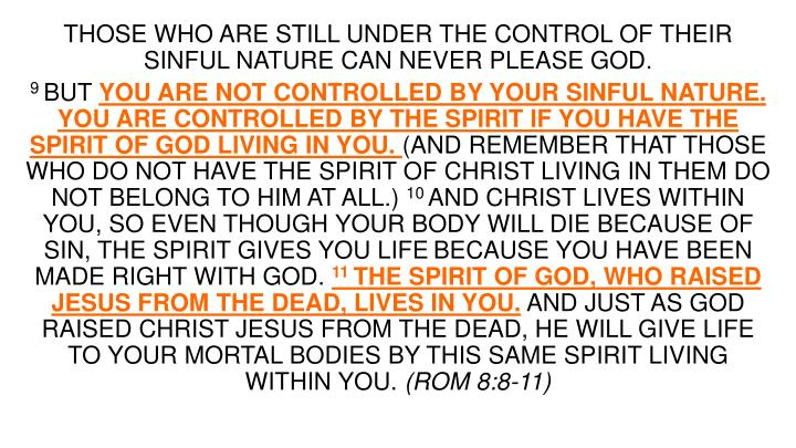 THOSE WHO ARE STILL UNDER THE CONTROL OF THEIR SINFUL NATURE CAN NEVER PLEASE GOD.
