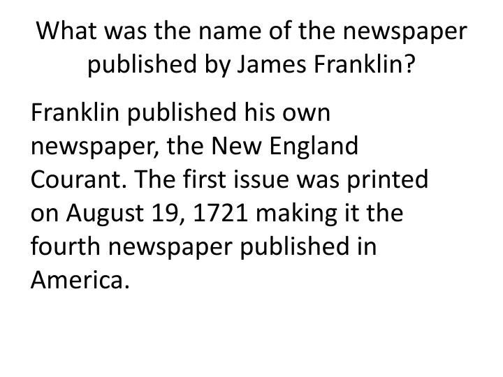 What was the name of the newspaper published by James Franklin?
