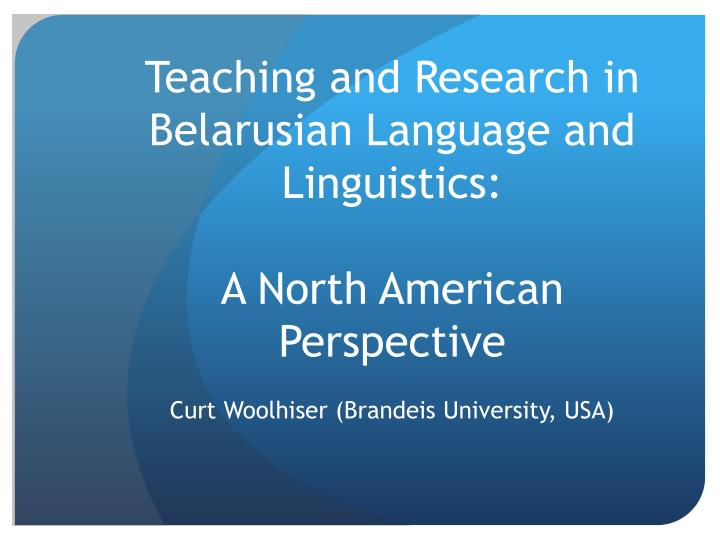 Teaching and research in belarusian language and linguistics a north american perspective