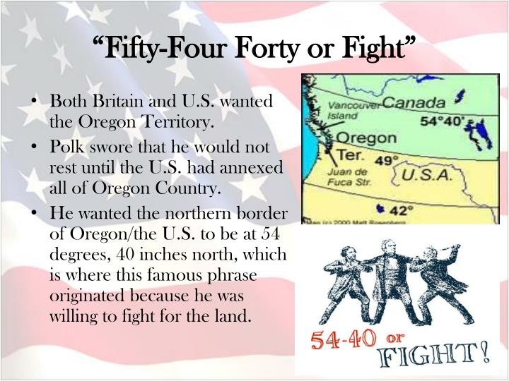 """""""Fifty-Four Forty or Fight"""""""