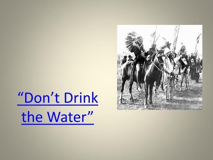 """""""Don't Drink the Water"""""""
