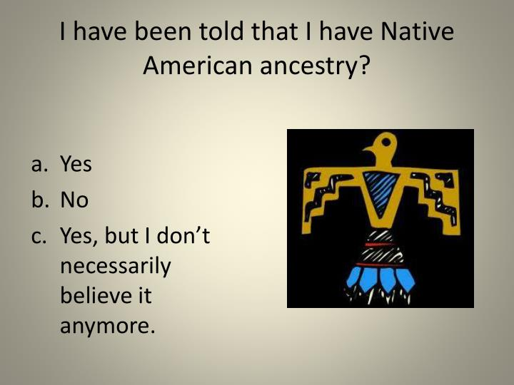 I have been told that i have native american ancestry