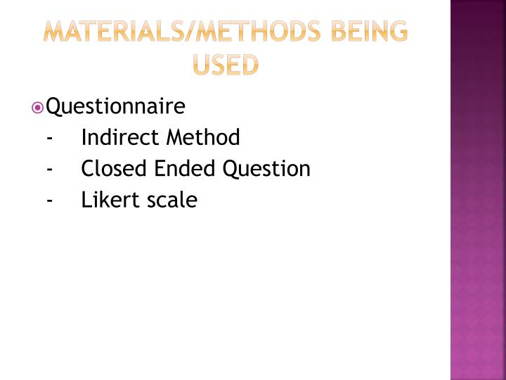 MATERIALs/METHODs BEING USED