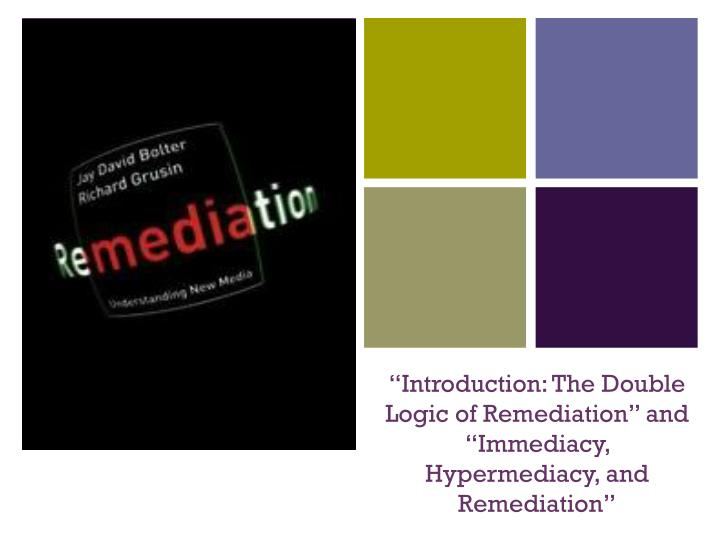 Introduction the double logic of remediation and immediacy hypermediacy and remediation
