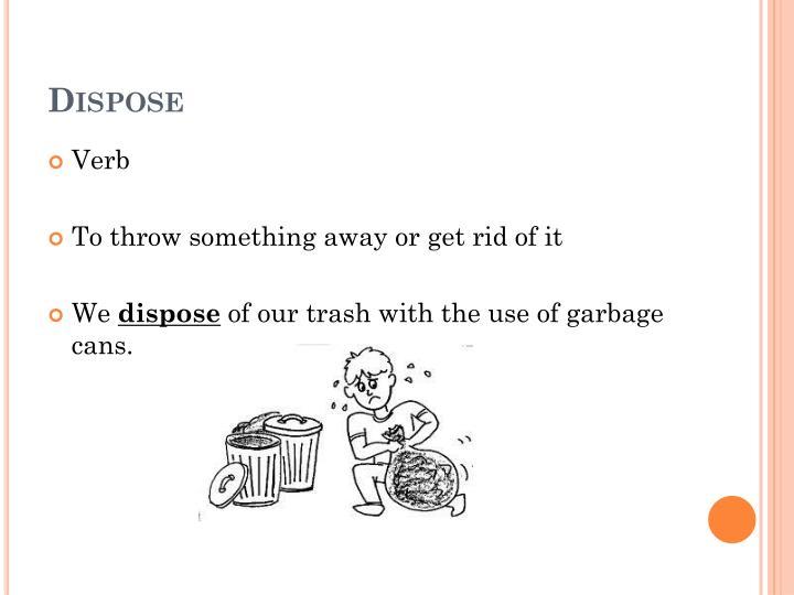 Dispose
