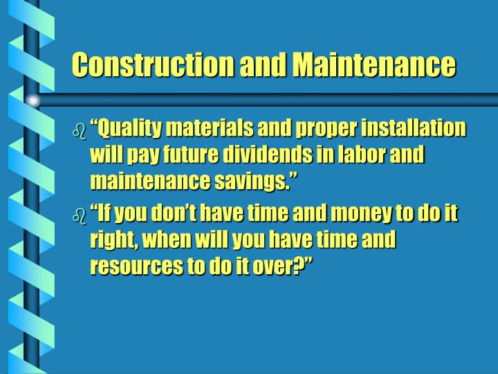 """""""Quality materials and proper installation will pay future dividends in labor and maintenance savings."""""""