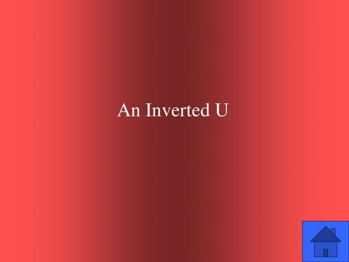 An Inverted U