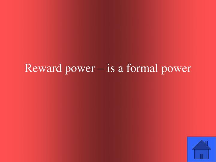 Reward power – is a formal power