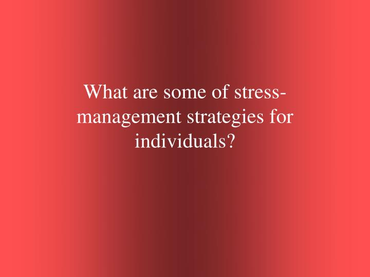 What are some of stress management strategies for individuals