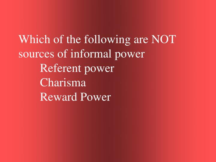 Which of the following are NOT sources of informal power