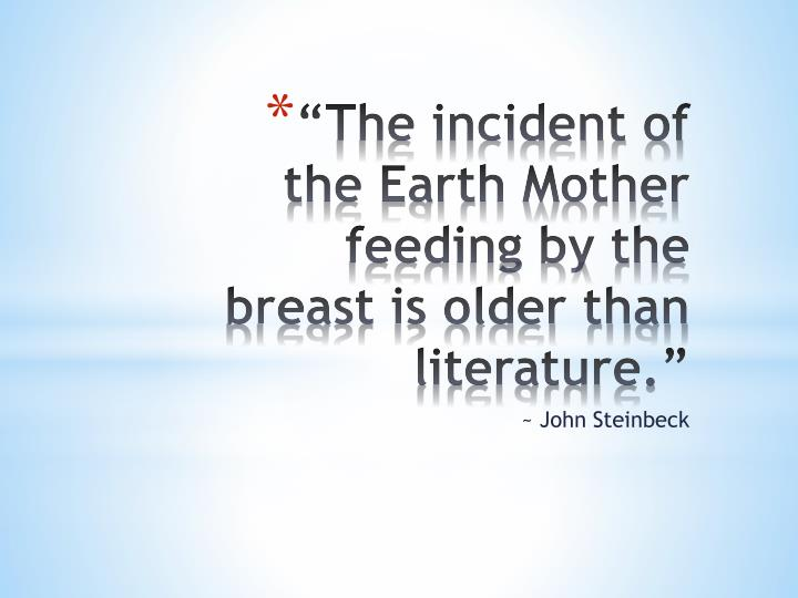 """""""The incident of the Earth Mother feeding by the breast is older than literature."""""""