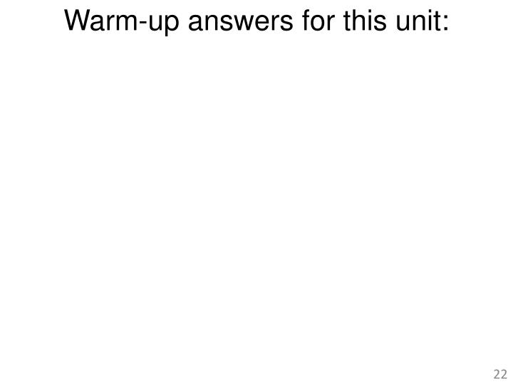 Warm-up answers for this unit: