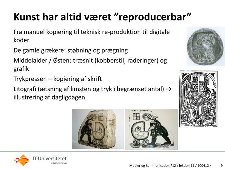 """Kunst har altid været """"reproducerbar"""""""