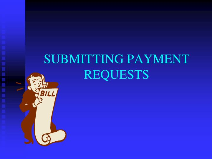 SUBMITTING PAYMENT REQUESTS