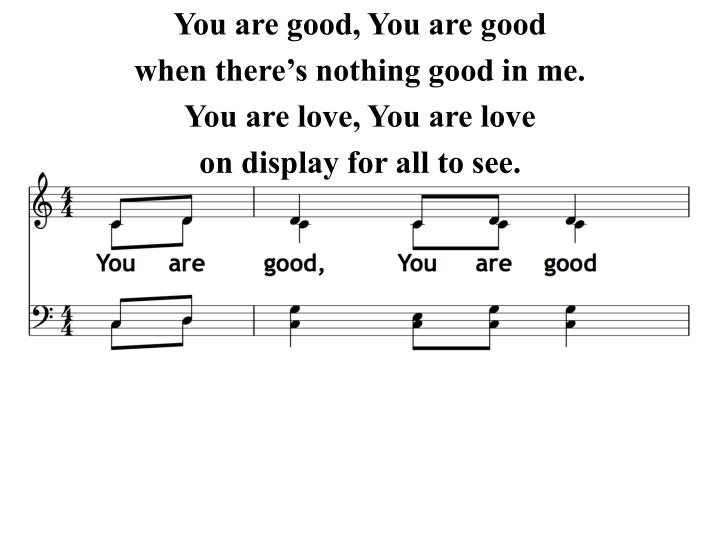 You are good, You are good