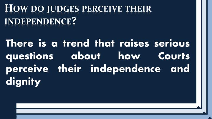 How do judges perceive their independence?