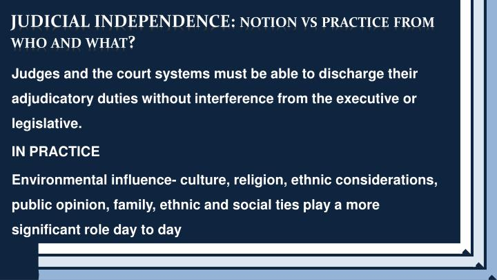 Judicial independence notion vs practice from who and what