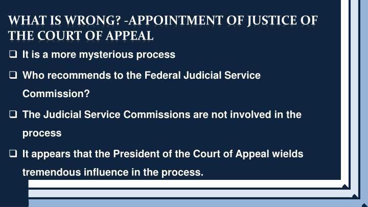 WHAT IS WRONG? -APPOINTMENT OF JUSTICE OF THE COURT OF APPEAL