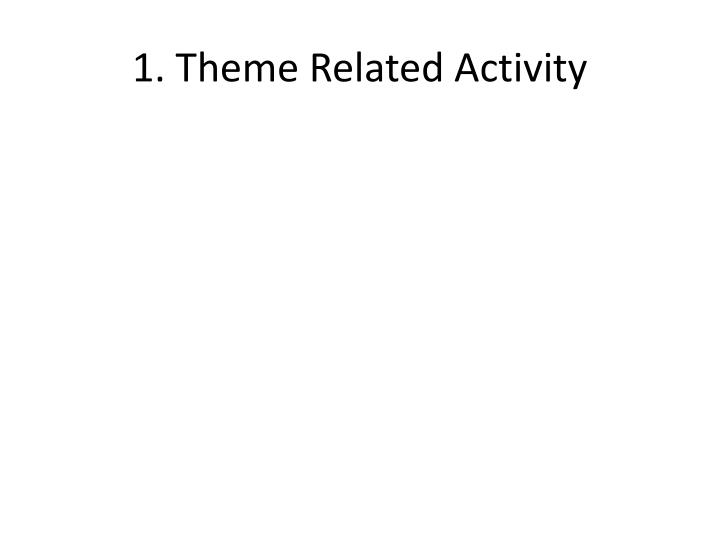 1. Theme Related Activity