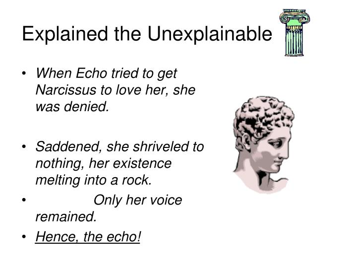 When Echo tried to get Narcissus to love her, she was denied.