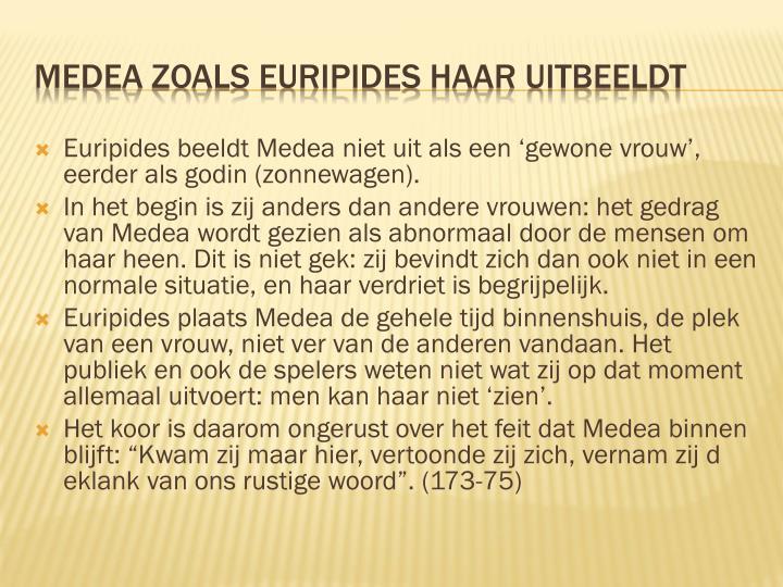 Euripides beeldt Medea niet uit als een 'gewone vrouw', eerder als godin (zonnewagen).