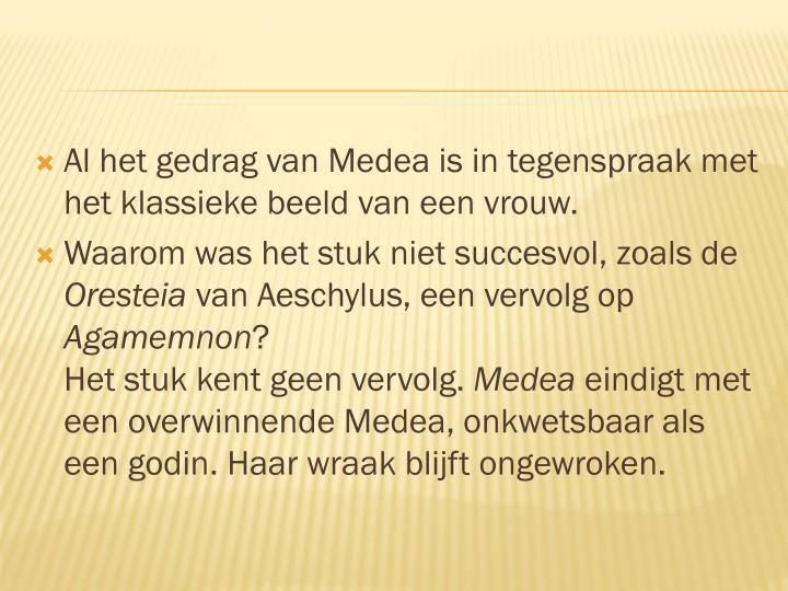 Al het gedrag van Medea is in tegenspraak met het klassieke beeld van een vrouw.