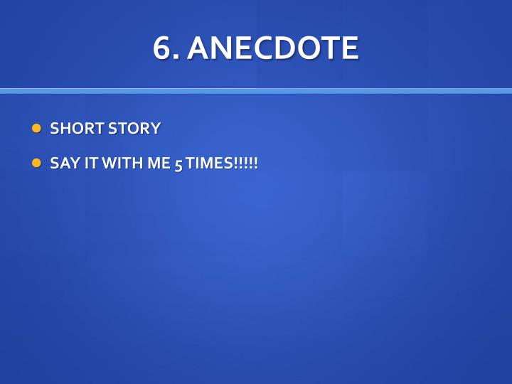 6. ANECDOTE