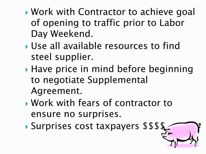 Work with Contractor to achieve goal of opening to traffic prior to Labor Day Weekend.