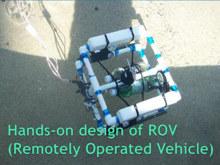 Hands on design of rov remotely operated vehicle