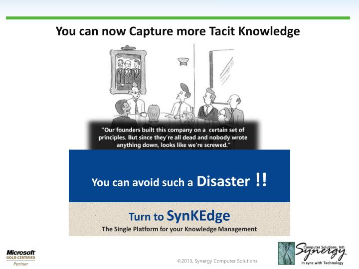 You can now Capture more Tacit Knowledge