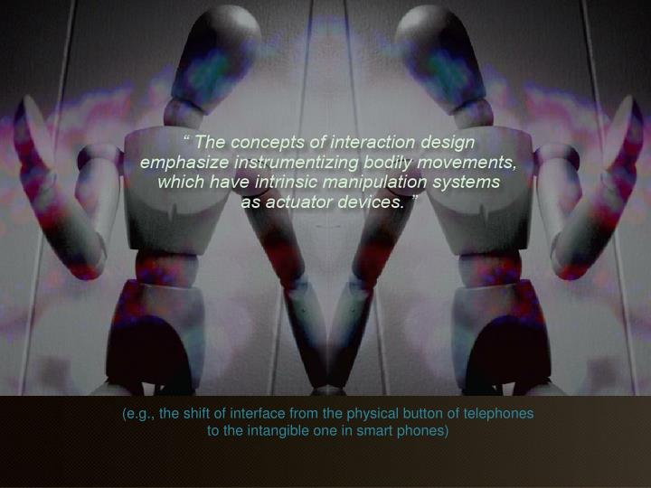 (e.g., the shift of interface from the physical button of telephones to the intangible one in smart ...