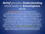 belief precedes understanding which leads to knowingness buk1