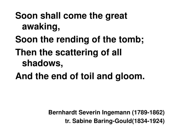 Soon shall come the great awaking,