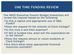 one time funding review