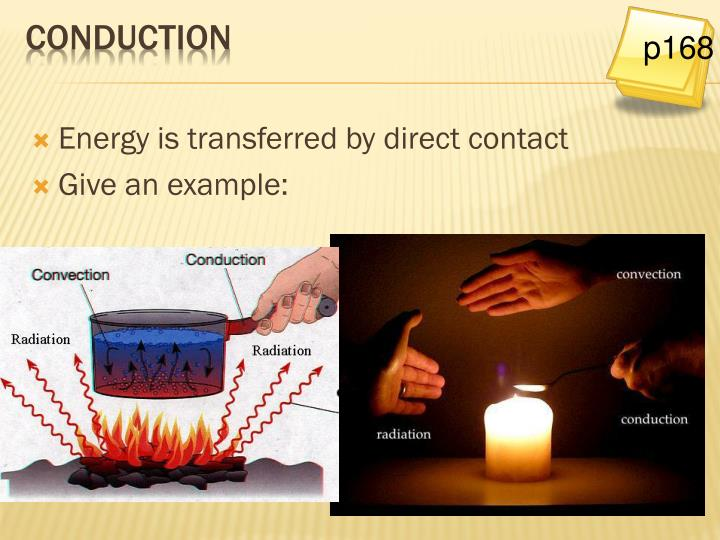 Energy is transferred by direct contact