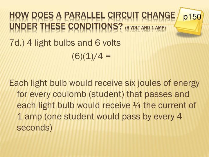 7d.) 4 light bulbs and 6 volts