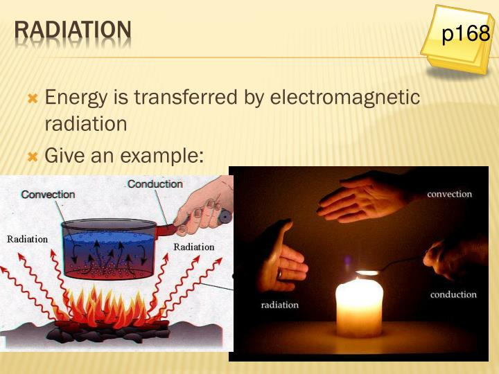 Energy is transferred by electromagnetic radiation