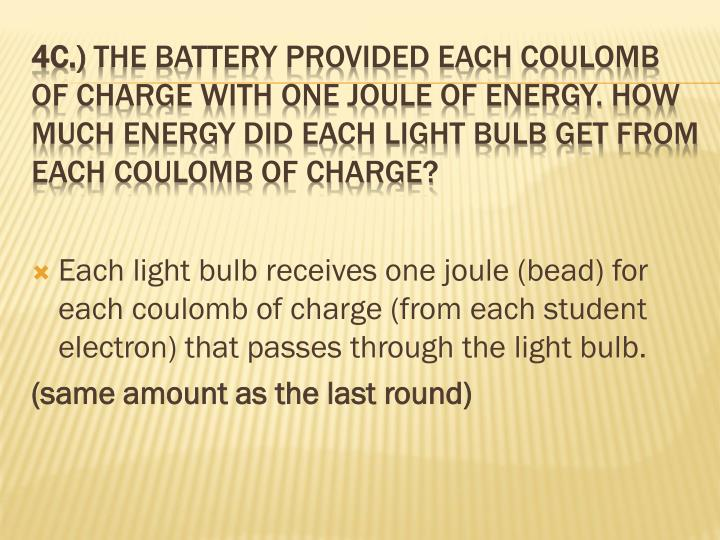 Each light bulb receives one joule (bead) for each coulomb of charge (from each student electron) that passes through the light bulb.