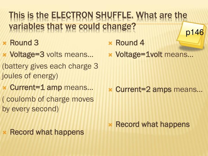 This is the ELECTRON SHUFFLE. What are the variables that we could change?