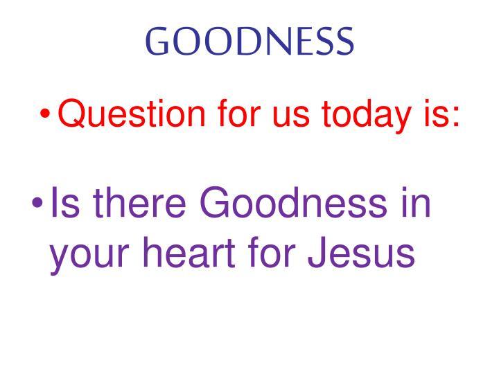 GOODNESS