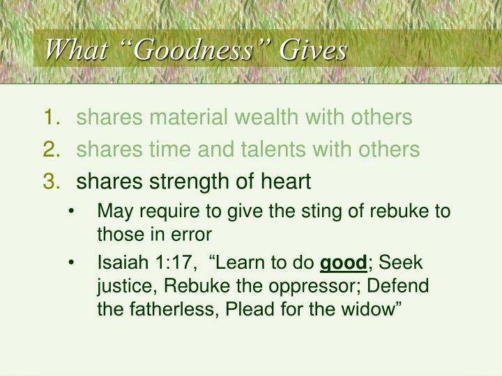 """What """"Goodness"""" Gives"""