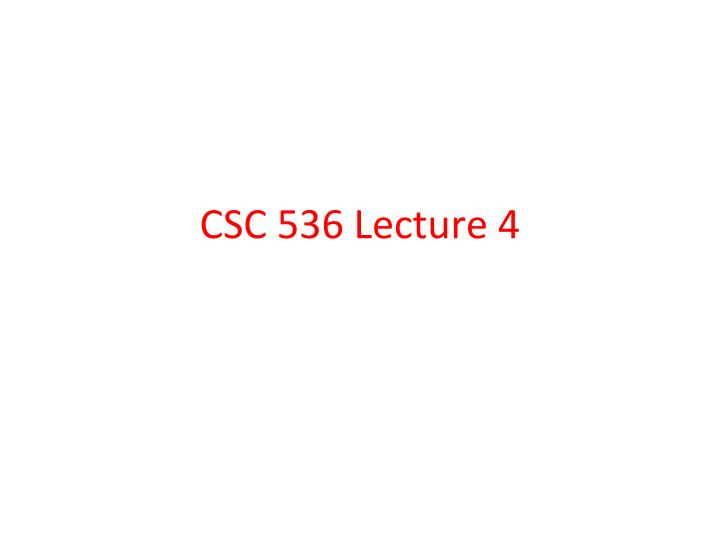 csc 536 lecture 4 n.