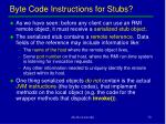 byte code instructions for stubs